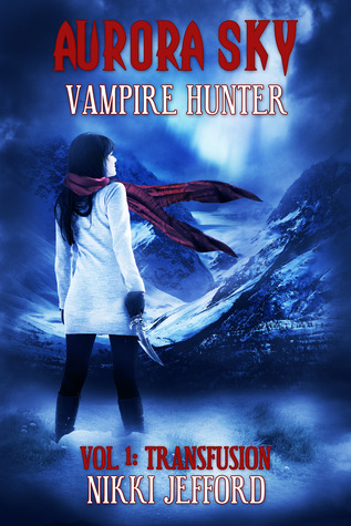 Aurora Sky: Vampire Hunter Vol I by Nikki Jefford