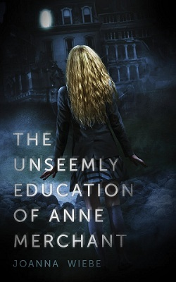 Review: The Unseemly Education of Anne Merchant by Joanna Wiebe