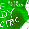 Tour Review & Giveaway: The Body Electric by Beth Revis